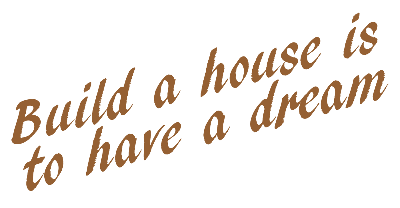Build a house is to have a dream